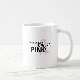 Tough Enough To Wear Pink? Coffee Mug