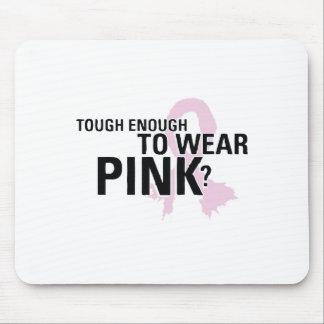 Tough Enough To Wear Pink? Mouse Pad