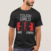 Tough Girls Save Lives T-Shirt