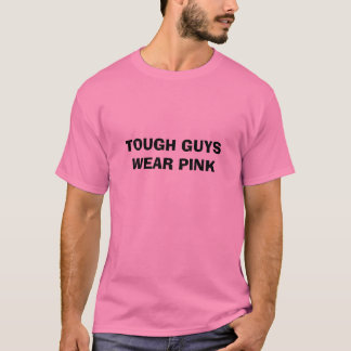 TOUGH GUYS WEAR PINK T-Shirt
