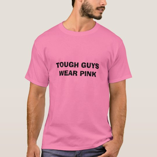 TOUGH GUYS WEAR PINK T-Shirt | Zazzle.com