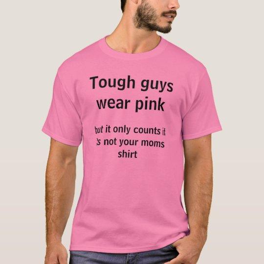 Tough Guys Wear Pink T-Shirt | Zazzle.com