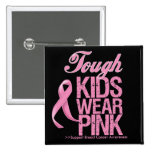 Tough Kids Wear Pink Cool Breast Cancer Buttons