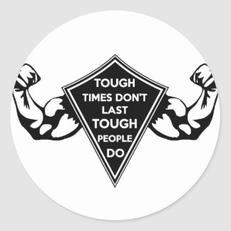 Tough Times don't last Tough People do Classic Round Sticker