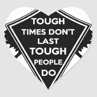Tough Times don't last Tough People do Heart Sticker
