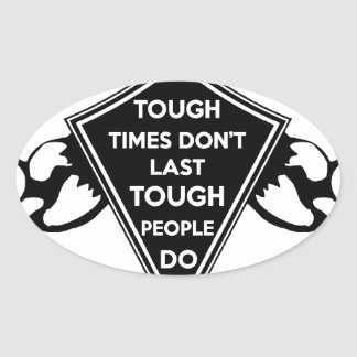 Tough Times don't last Tough People do Oval Sticker