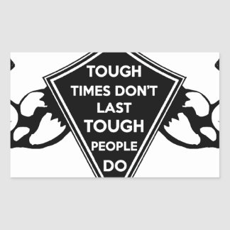 Tough Times don't last Tough People do Rectangular Sticker