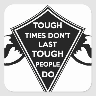 Tough Times don't last Tough People do Square Sticker