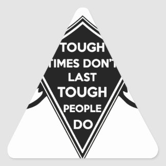 Tough Times don't last Tough People do Triangle Sticker