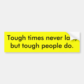 Tough times never last bumper sticker