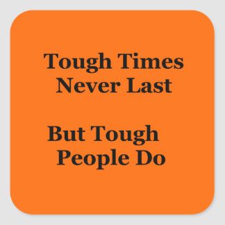 Tough Times Never Last but Tough People Do Square Sticker