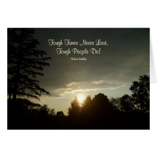 Tough Times Never Last,...Greeting Card-Blank Card