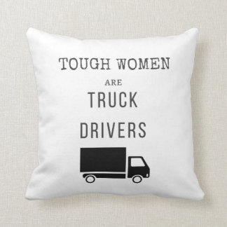 Tough Women are Truck Drivers Throw Pillow