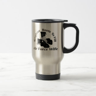 Toughest Boots To Fill ~ Air Force Wife 15 Oz Stainless Steel Travel Mug