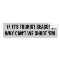 Tourist Season Hunting Licence? Bumper Sticker