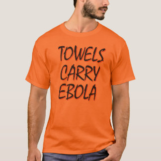 Towels Carry Ebola T-Shirt