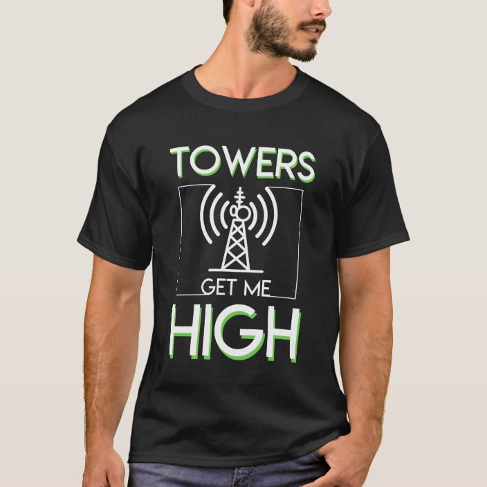 Towers Get Me High Cell Tower Climber T Shirt Zazzle Com