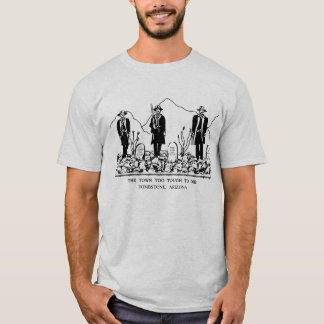 town too tough to die - tombstone, arizona T-Shirt