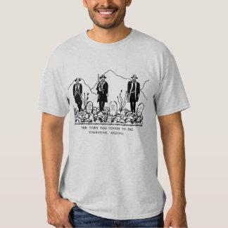 town too tough to die - tombstone, arizona tshirt