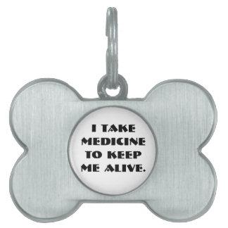 TOWT - I take medicine to keep me alive Tag