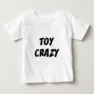 Toy Crazy Baby T-Shirt