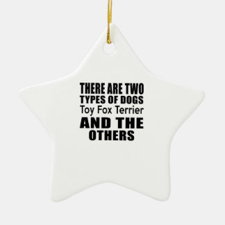 Toy Fox Terrier.pngaTHERE ARE TWO TYPES OF DOGS To Double-Sided Star Ceramic Christmas Ornament