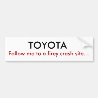TOYOTA, Follow me to a firey crash site... Bumper Sticker