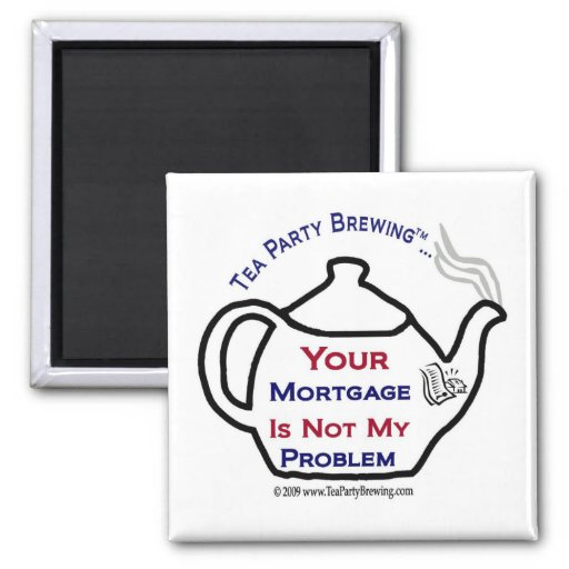 TP0108 Your Mortgage Not My Problem Magnet