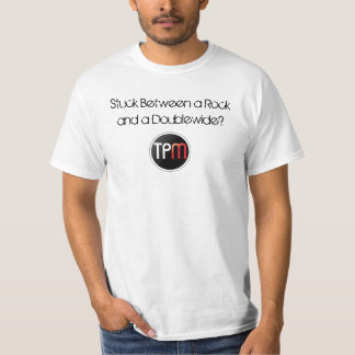 TPM Stuck Between a Rock and a Doublewide? T-Shirt