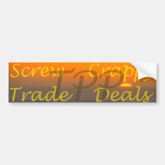 TPP Screw crappy Trade Deals Bumpersticker Bumper Sticker