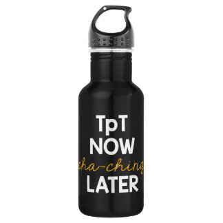 TpT Now, Cha-Ching Later! 18oz Water Bottle