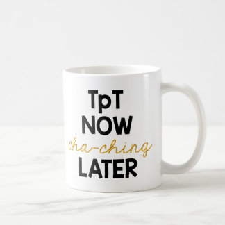 TpT Now, Cha-Ching Later! Classic White Coffee Mug