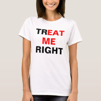 Tr[eat me] right T-Shirt