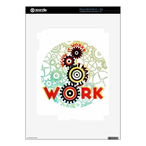 """""""trabaja porque hago que trabaja """" calcomanía para iPad 2"""