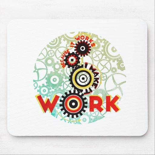 """""""trabaja porque hago que trabaja """" alfombrillas de raton"""