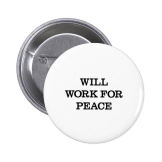 Trabajará para la paz pin redondo de 2 pulgadas
