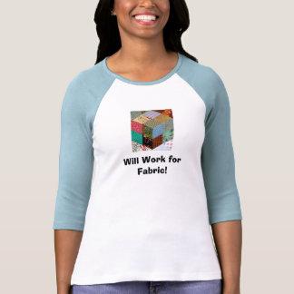 ¡Trabajará para la tela! Camisetas
