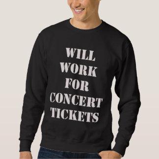 Trabajará para los boletos del concierto. Camiseta Sudadera