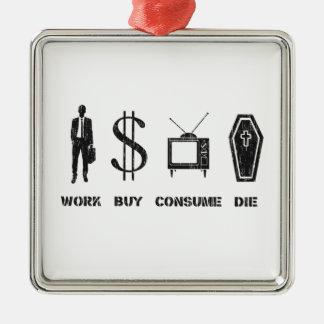 Trabaje, compre, consuma, muera - el círculo de la adorno navideño cuadrado de metal