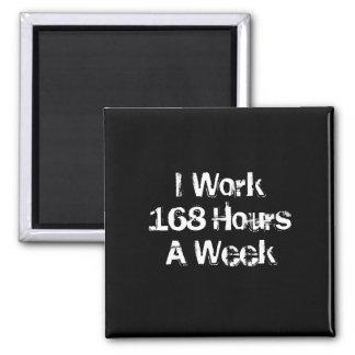 Trabajo 168 horas a la semana imán cuadrado