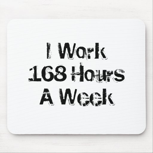 Trabajo 168 horas a la semana mouse pads