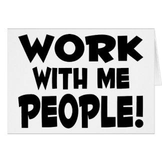 Trabajo conmigo gente tarjeta de felicitación