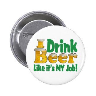 Trabajo de la cerveza de Drinkin Pin Redondo De 2 Pulgadas