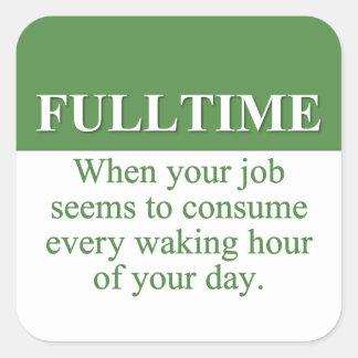 Trabajo de un trabajo a tiempo completo (3) colcomanias cuadradas personalizadas