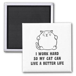 Trabajo difícilmente así que mi gato puede vivir imán cuadrado