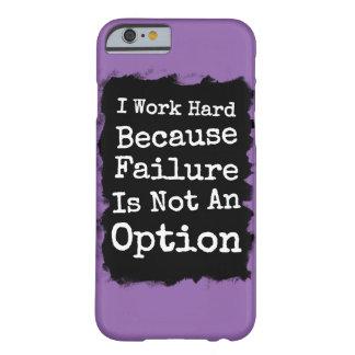 Trabajo difícilmente porque el fracaso no es una funda de iPhone 6 barely there