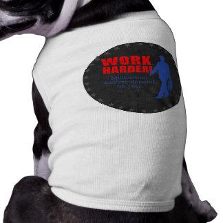 Trabajo más difícilmente. Millones en bienestar de Camisas De Mascota