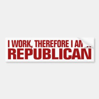 Trabajo, por lo tanto soy un republicano etiqueta de parachoque