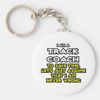 Track Coach...Assume I Am Never Wrong Basic Round Button Keychain