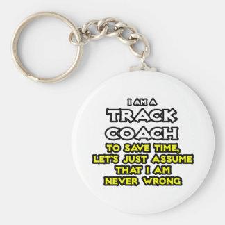 Track Coach Assume I Am Never Wrong Keychains